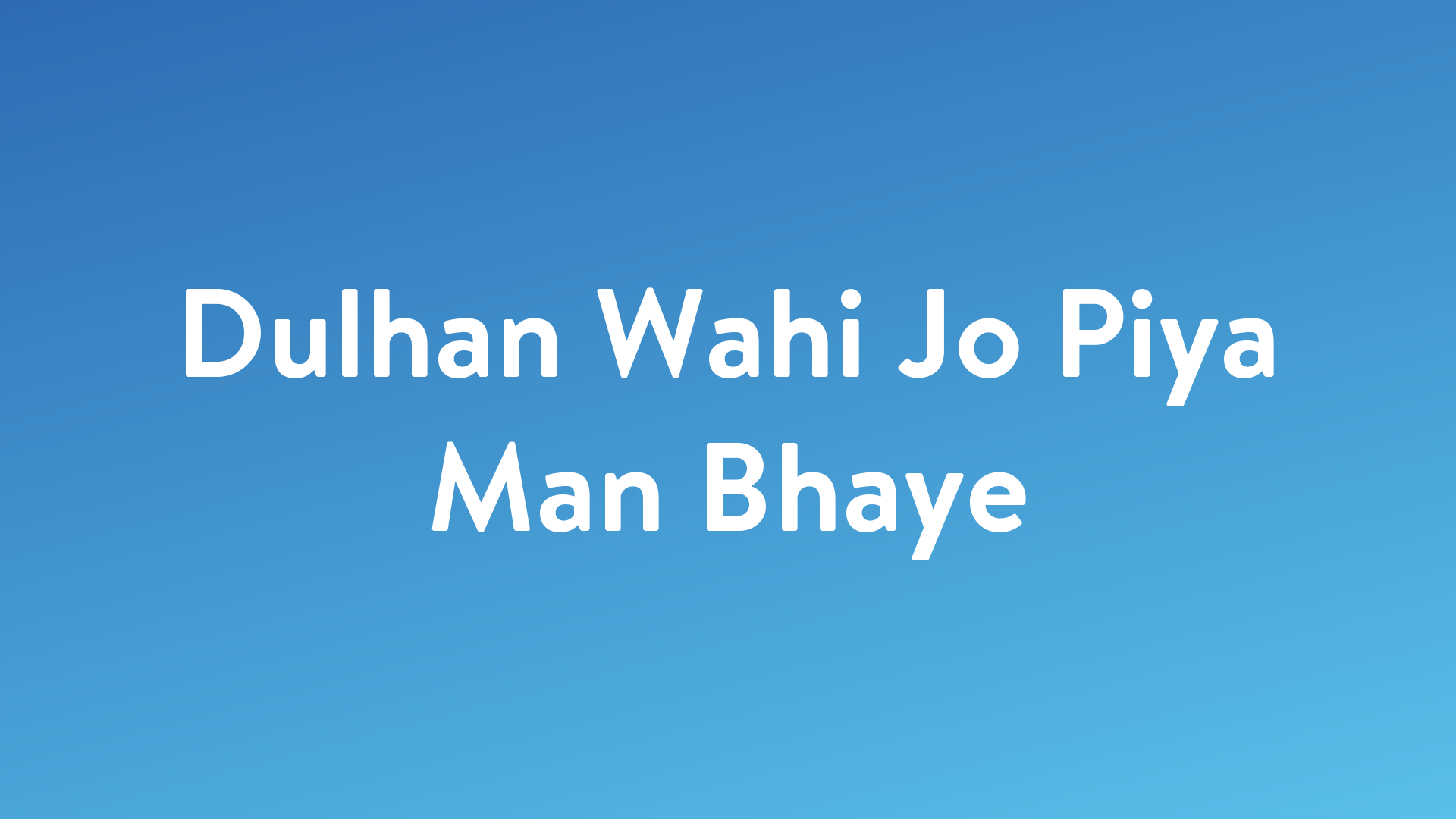 Stream And Watch Dulhan Wahi Jo Piya Man Bhaye Online Sling Tv