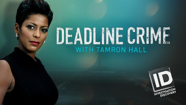 Stream And Watch Deadline: Crime With Tamron Hall Online